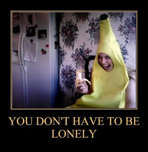 YOU DON'T HAVE TO BE LONELY
