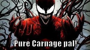 Pure Carnage pal!