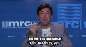 THE WEEK IN LIBERALISM April. 18-April.22, 2016