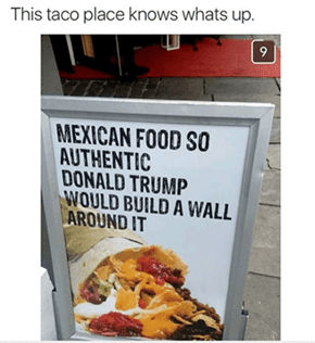 Time to Build a Wall of Tacos and Make the Restaurant Pay for It