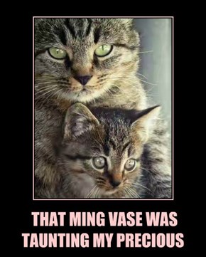 THAT MING VASE WAS TAUNTING MY PRECIOUS