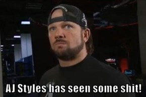 AJ Styles has seen some shit!