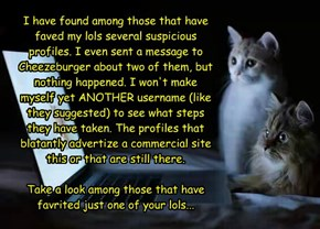 I have found among those that have faved my lols several suspicious profiles. I even sent a message to Cheezeburger about two of them, but nothing happened. I won't make myself yet ANOTHER username (like they suggested) to see what steps they have taken.