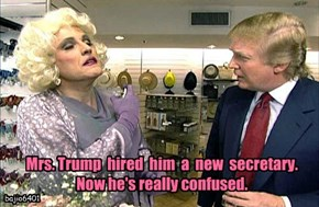 Mrs. Trump  hired  him  a  new  secretary. Now he's really confused.