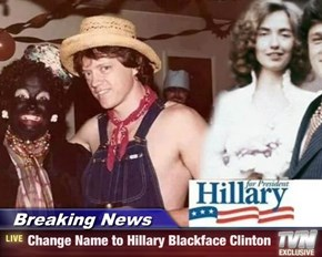 Breaking News - Change Name to Hillary Blackface Clinton