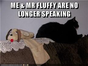ME & MR FLUFFY ARE NO LONGER SPEAKING