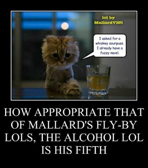 HOW APPROPRIATE THAT OF MALLARD'S FLY-BY LOLS, THE ALCOHOL LOL IS HIS FIFTH