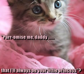 """""""Purr-omise me, daddy ...... that I'll always be your little princess""""?"""