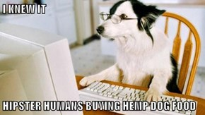 I KNEW IT  HIPSTER HUMANS BUYING HEMP DOG FOOD
