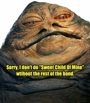 """Sorry, I don't do """"Sweet Child Of Mine"""" wtihout the rest of the band."""