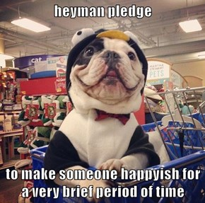 heyman pledge   to make someone happyish for a very brief period of time