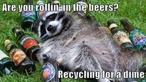 Are you rollin' in the beers?  Recycling for a dime