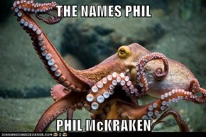 THE NAMES PHIL  PHIL McKRAKEN