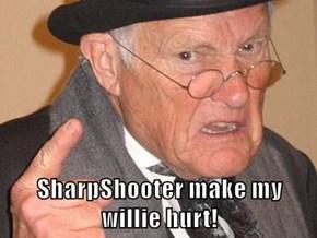 SharpShooter make my willie hurt!