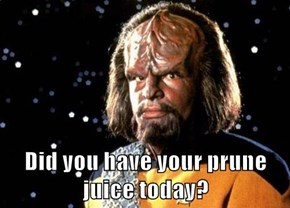 Did you have your prune juice today?
