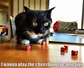 I wanna play the cheezburger campaign