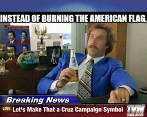 Breaking News - Let's Make That a Cruz Campaign Symbol