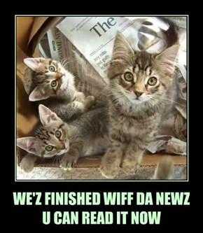 WE'Z FINISHED WIFF DA NEWZ U CAN READ IT NOW