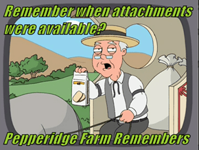 Remember when attachments were available?   Pepperidge Farm Remembers