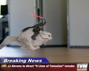 "Breaking News - JJ Abrams to direct ""9 Lives of Tomasina"" remake"