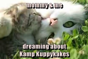 mommy & me  dreaming about                          Kamp Kuppykakes