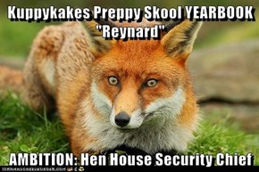 """Kuppykakes Preppy Skool YEARBOOK """"Reynard""""  AMBITION: Hen House Security Chief"""