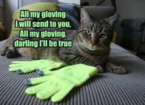 All my gloving  I will send to you,  All my gloving,  darling I'll be true