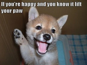 If you're happy and you know it lift your paw