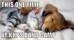 THIS ONE TIME  AT KKPS BAND CAMP
