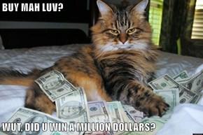 BUY MAH LUV?   WUT, DID U WIN A MILLION DOLLARS?