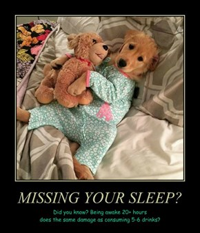 MISSING YOUR SLEEP?