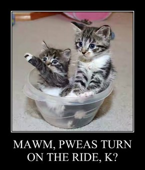 MAWM, PWEAS TURN ON THE RIDE, K?