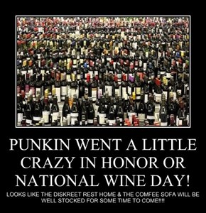 PUNKIN WENT A LITTLE CRAZY IN HONOR OR NATIONAL WINE DAY!