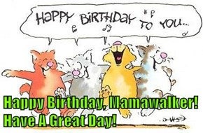 Happy Birthday, Mamawalker! Have A Great Day!