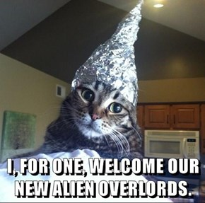 I, FOR ONE, WELCOME OUR NEW ALIEN OVERLORDS.