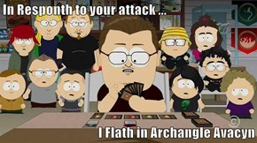 In Responth to your attack ...  I Flath in Archangle Avacyn