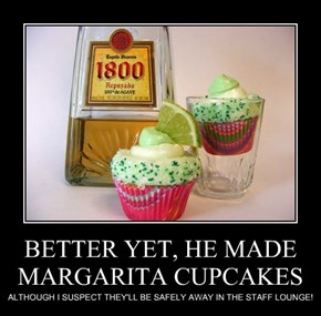 BETTER YET, HE MADE MARGARITA CUPCAKES