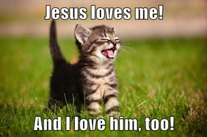 Jesus Loves Me!  And I Love Him, Too!