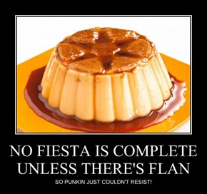 NO FIESTA IS COMPLETE UNLESS THERE'S FLAN