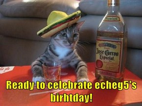 Ready to celebrate echeg5's birhtday!