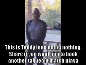 This is Teddy long doing nothing. Share if you want him to book another tag team match playa