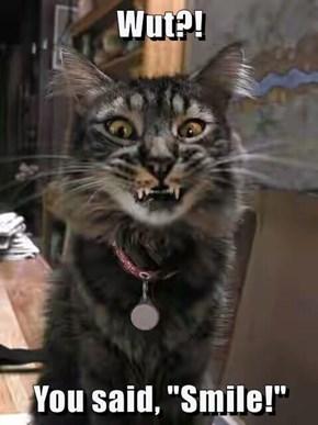 """Wut?!  You said, """"Smile!"""""""