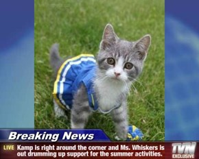 Breaking News - Kamp is right around the corner and Ms. Whiskers is out drumming up support for the summer activities.
