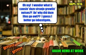 On hiz nite job as Sekurity Gard at teh KKPS Libary, Nemo's ears perk up when teh lites mysteriously go owt in the Supernatural Monster section of teh Libary and he hears a low growl! What will he find??