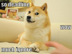 so deadline wow much ignore