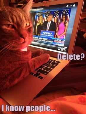 Delete? I know people...