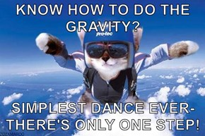 KNOW HOW TO DO THE GRAVITY?  SIMPLEST DANCE EVER- THERE'S ONLY ONE STEP!