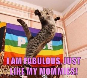 I AM FABULOUS, JUST LIKE MY MOMMIES!