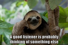 A good listener is probably                 thinking of something else