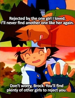 Ash Be Like, You Can Take All the Girls I Rejected